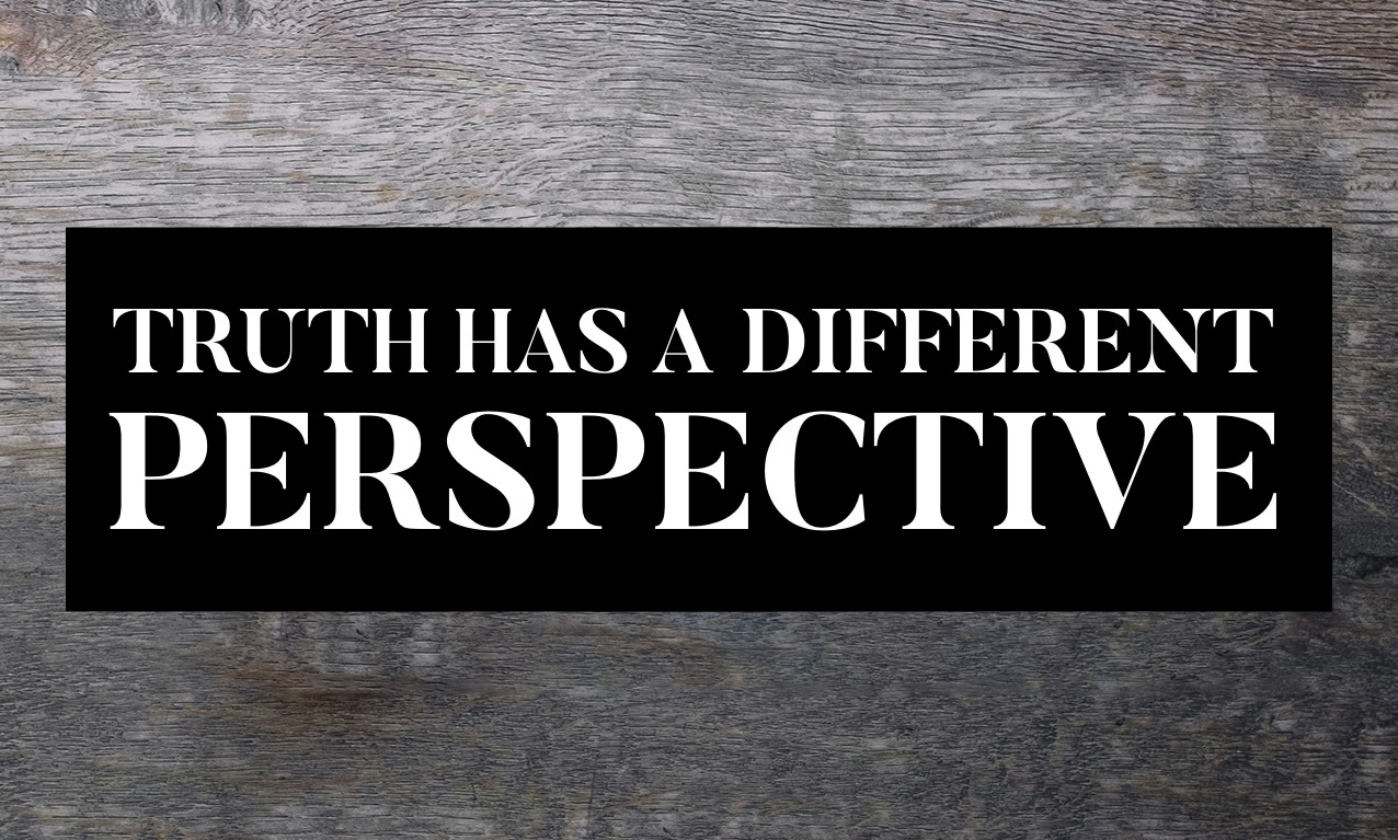 Truth Different Perspective
