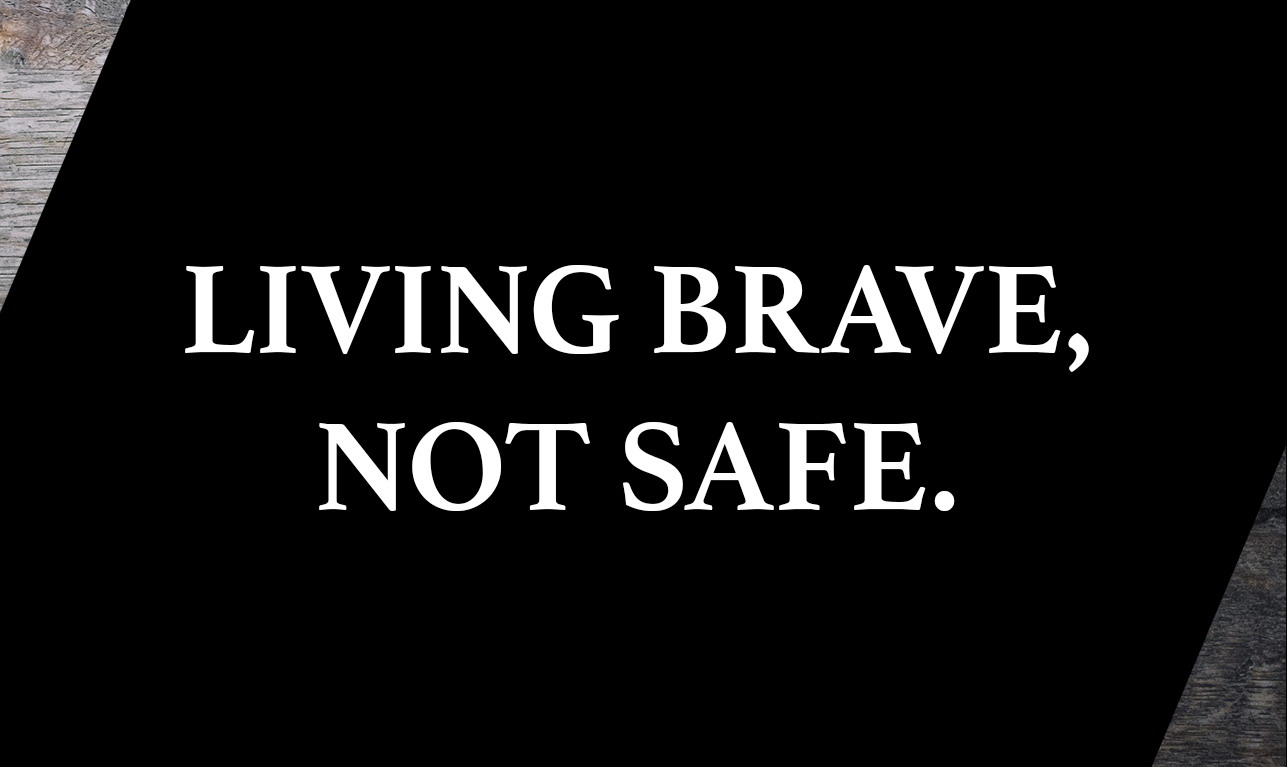 Living Brave Not Safe