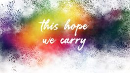 This hope we carry